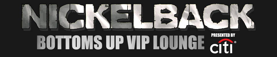 Nickelback - Bottoms Up VIP Lounge (presented by Citi)
