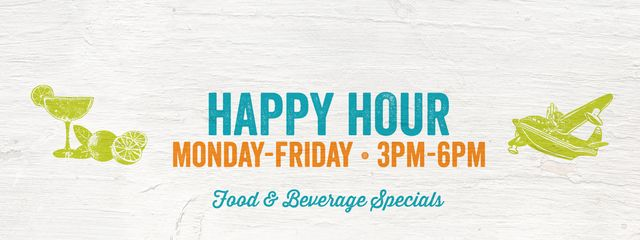 Text on image: Happy Hour. Monday - Friday 3PM - 6PM. Food and Beverage Specials