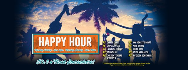 Text on image: Happy Hour. Monday - Friday, 3:00PM - 6:00PM, Monday - Sunday 9PM - Close. It's 5 o'Clock Somewhere! A image with a price. Visually impaired customers please call for assistance.