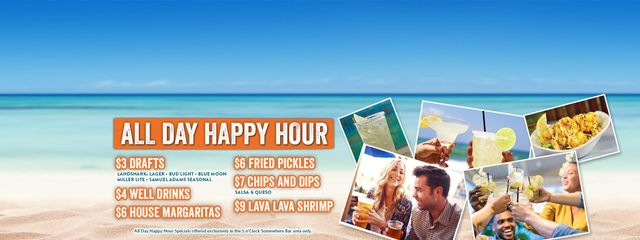 Beach text: All day happy hour specials. $3 drafts, $4 well drinks, $6 house margaritas, $6 fried pickles, $7 chips and dip and $9 lava lava shrimp. All Day Happy Hour Specials Valid in the 5 o'Clock Somewhere Bar area only.
